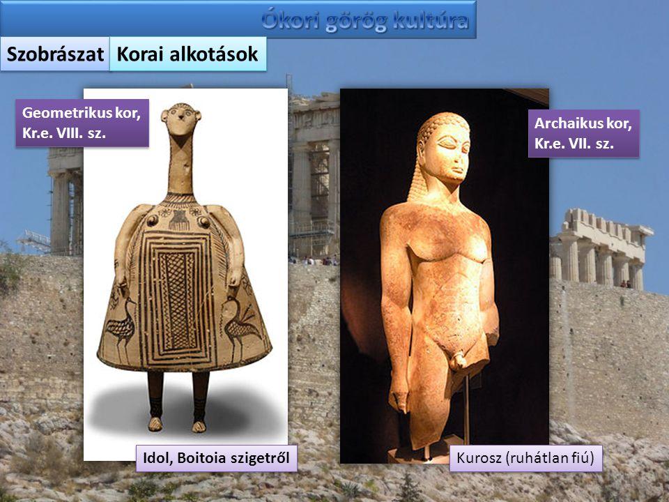 Szobrászat Korai alkotások Geometrikus kor, Kr.e. VIII. sz. Geometrikus kor, Kr.e. VIII. sz. Idol, Boitoia szigetről Archaikus kor, Kr.e. VII. sz. Arc