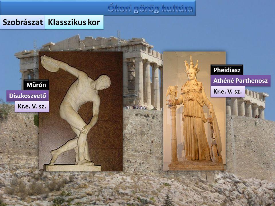 Szobrászat Klasszikus kor Mürón Diszkoszvető Kr.e. V. sz. Pheidiasz Athéné Parthenosz Kr.e. V. sz.