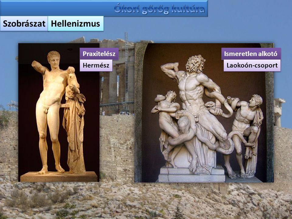 Szobrászat Hellenizmus Praxitelész Hermész Ismeretlen alkotó Laokoón-csoport