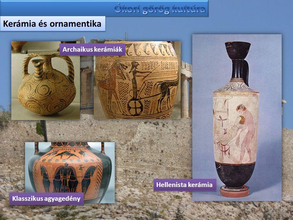 Kerámia és ornamentika Archaikus kerámiák Klasszikus agyagedény Hellenista kerámia