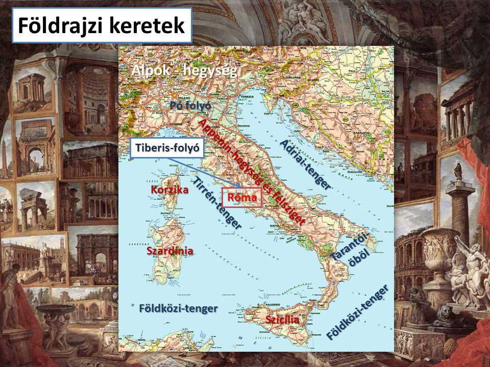 Földrajzi keretek Appenin-hegység és félsziget Pó folyó Adriai-tenger Korzika Szardínia Szicília Alpok - hegység Tirrén-tenger Földközi-tenger Földközi-tenger Tarantói-öböl Róma Tiberis-folyó