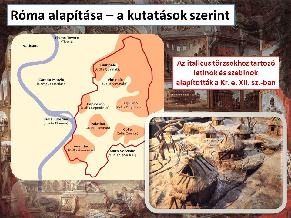 Róma alapítása – a kutatások szerint Az italicus törzsekhez tartozó latinok és szabinok alapították a Kr. e. XII. sz.-ban