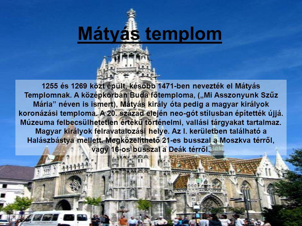 Mátyás templom 1255 és 1269 közt épült, később 1471-ben nevezték el Mátyás Templomnak.