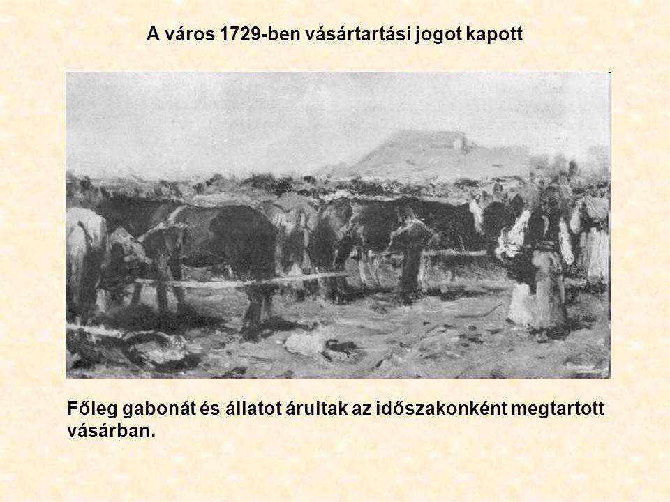 A város 1729-ben vásártartási jogot kapott Főleg gabonát és állatot árultak az időszakonként megtartott vásárban.