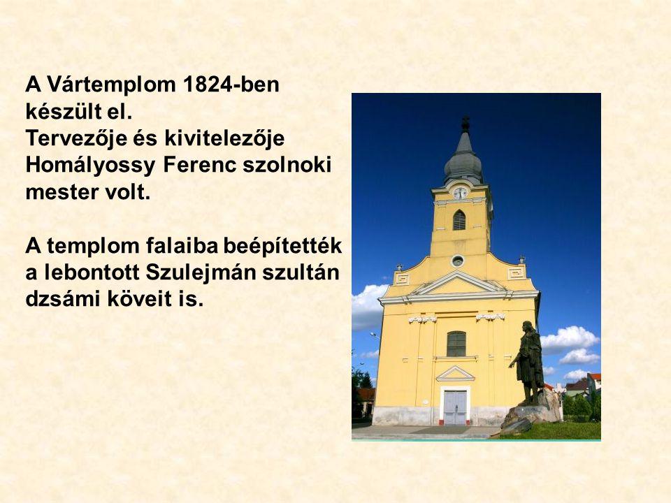 A Vártemplom 1824-ben készült el. Tervezője és kivitelezője Homályossy Ferenc szolnoki mester volt.