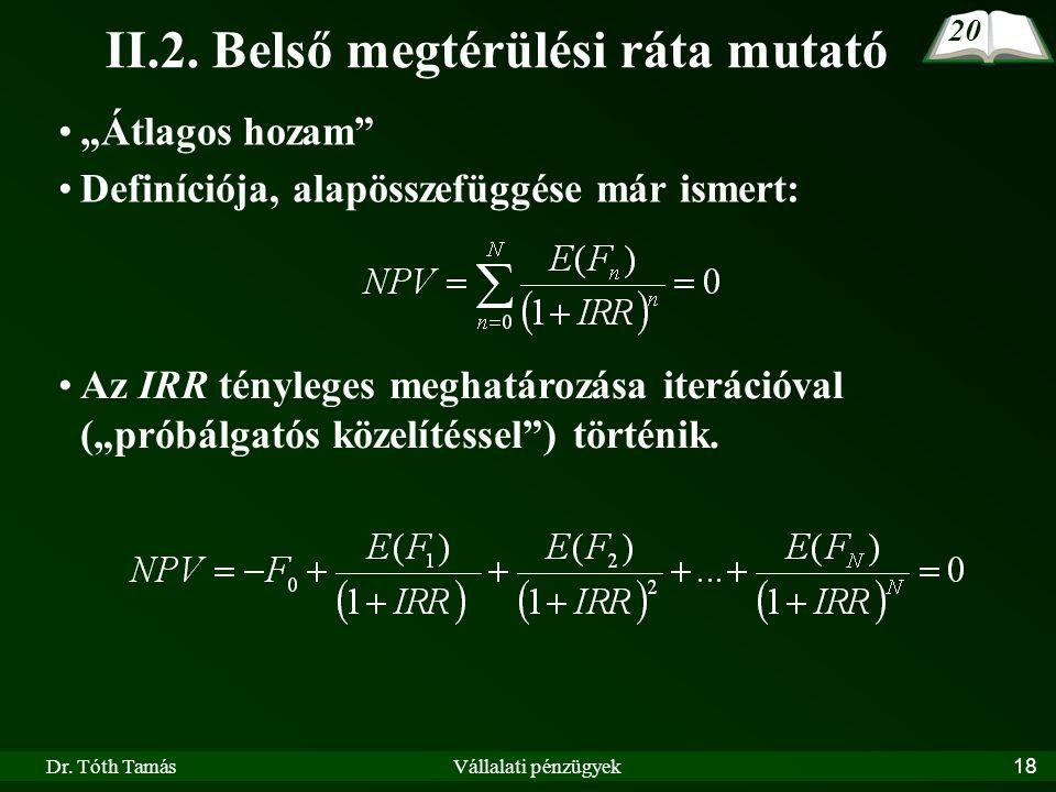 """Dr. Tóth TamásVállalati pénzügyek18 II.2. Belső megtérülési ráta mutató """"Átlagos hozam"""" Definíciója, alapösszefüggése már ismert: Az IRR tényleges meg"""