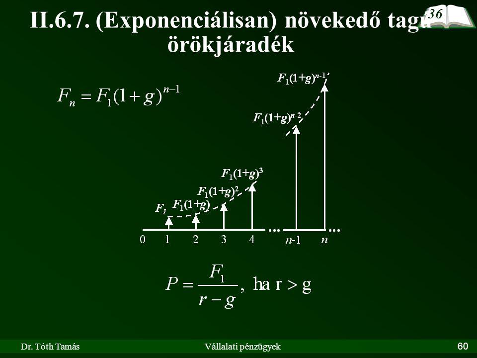 Dr. Tóth TamásVállalati pénzügyek60 II.6.7. (Exponenciálisan) növekedő tagú örökjáradék 36