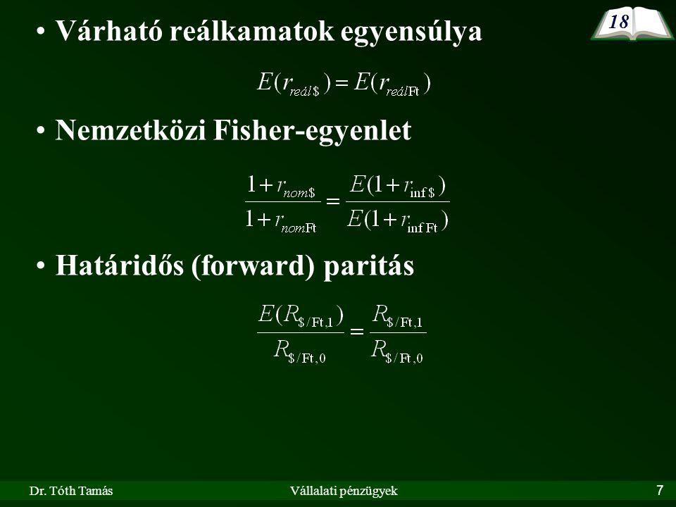 Dr. Tóth TamásVállalati pénzügyek7 Várható reálkamatok egyensúlya Nemzetközi Fisher-egyenlet Határidős (forward) paritás 18