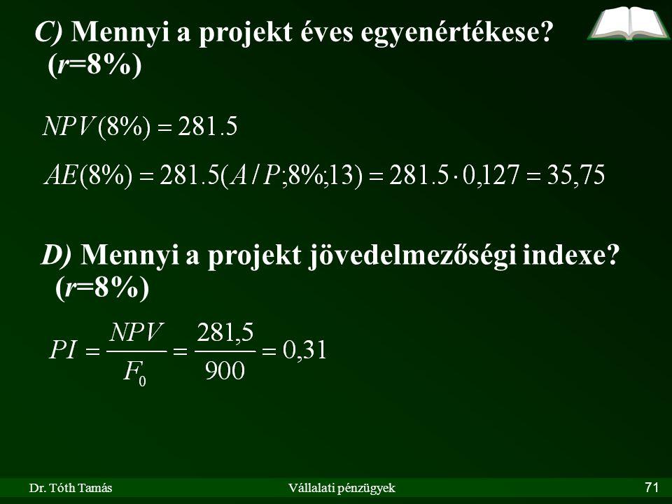 Dr. Tóth TamásVállalati pénzügyek71 C) Mennyi a projekt éves egyenértékese? (r=8%) D) Mennyi a projekt jövedelmezőségi indexe? (r=8%)