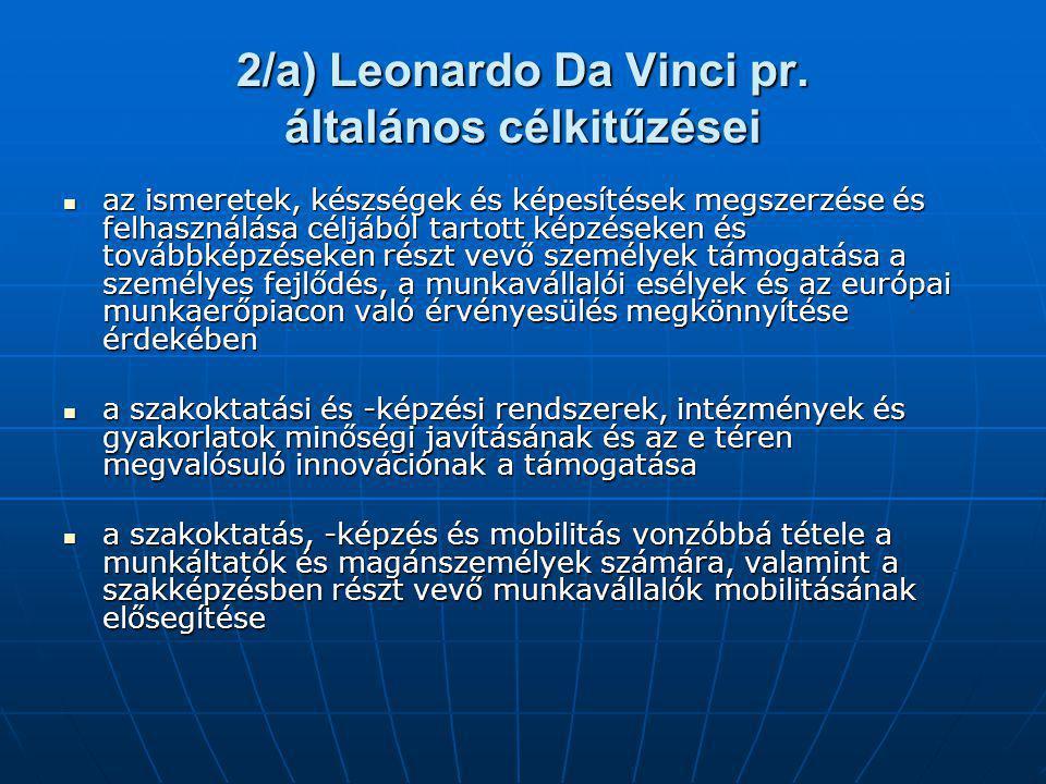 2/a) Leonardo Da Vinci pr. általános célkitűzései az ismeretek, készségek és képesítések megszerzése és felhasználása céljából tartott képzéseken és t
