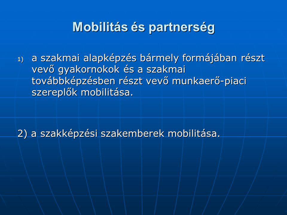 Mobilitás és partnerség 1) a szakmai alapképzés bármely formájában részt vevő gyakornokok és a szakmai továbbképzésben részt vevő munkaerő-piaci szereplők mobilitása.