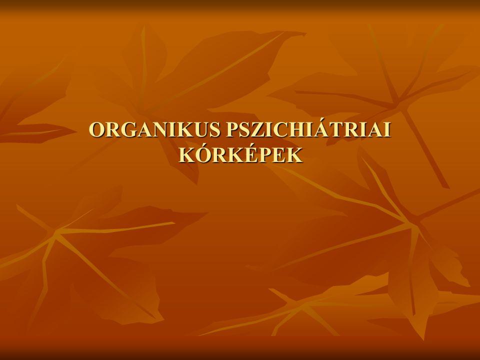 ORGANIKUS PSZICHIÁTRIAI KÓRKÉPEK