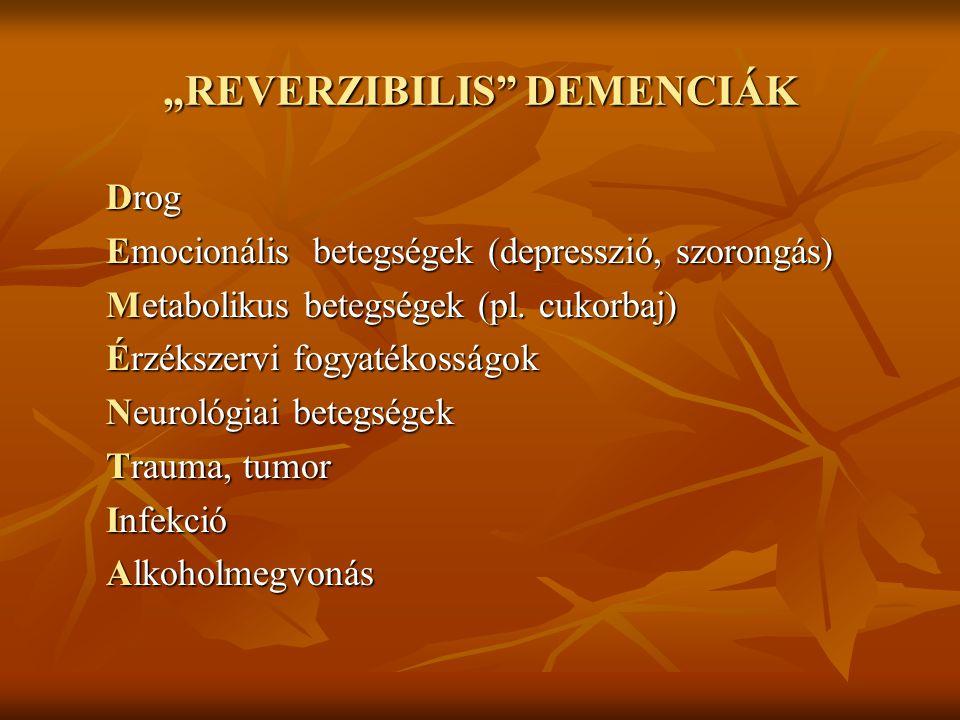 """""""REVERZIBILIS"""" DEMENCIÁK Drog Emocionális betegségek (depresszió, szorongás) Metabolikus betegségek (pl. cukorbaj) Érzékszervi fogyatékosságok Neuroló"""