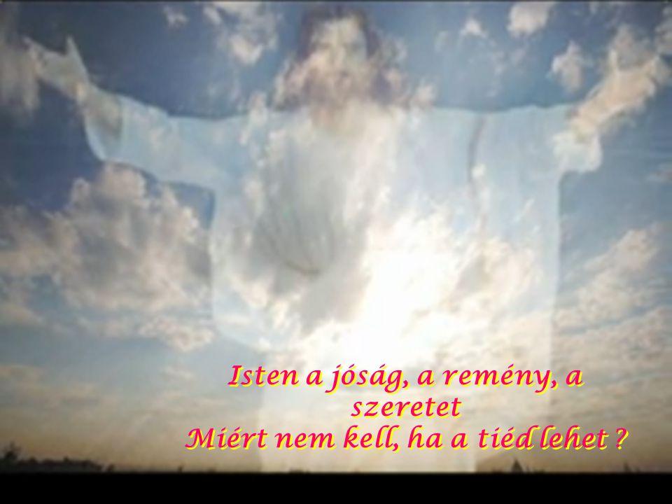 A hit mindenkié, de nem kell mindenkinek Aki hisz Istenben, - ezt nem érti meg A hit mindenkié, de nem kell mindenkinek Aki hisz Istenben, - ezt nem é