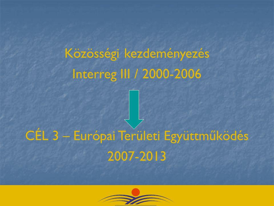 Közösségi kezdeményezés Interreg III / 2000-2006 CÉL 3 – Európai Területi Együttműködés 2007-2013