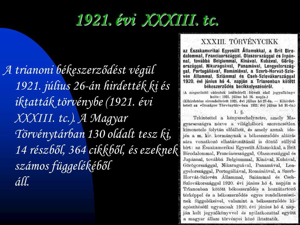 1921. évi XXXIII. tc. A trianoni békeszerződést végül 1921. július 26-án hirdették ki és iktatták törvénybe (1921. évi XXXIII. tc.). A Magyar Törvényt