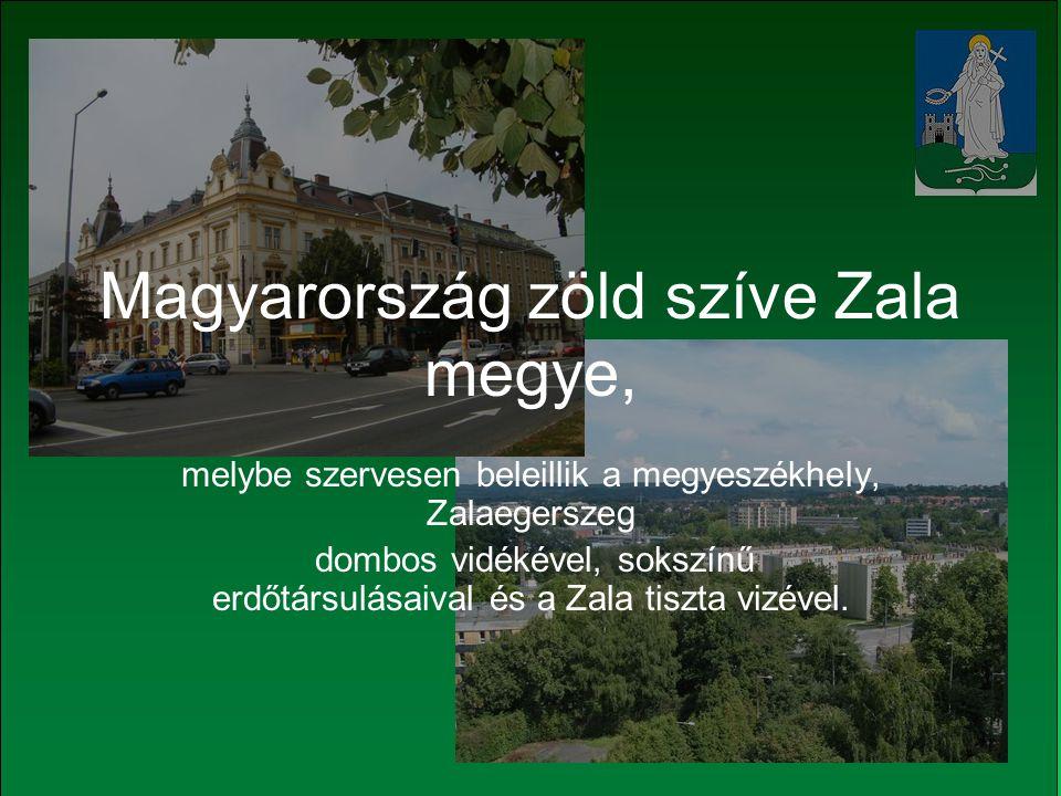 Magyarország zöld szíve Zala megye, melybe szervesen beleillik a megyeszékhely, Zalaegerszeg dombos vidékével, sokszínű erdőtársulásaival és a Zala tiszta vizével.