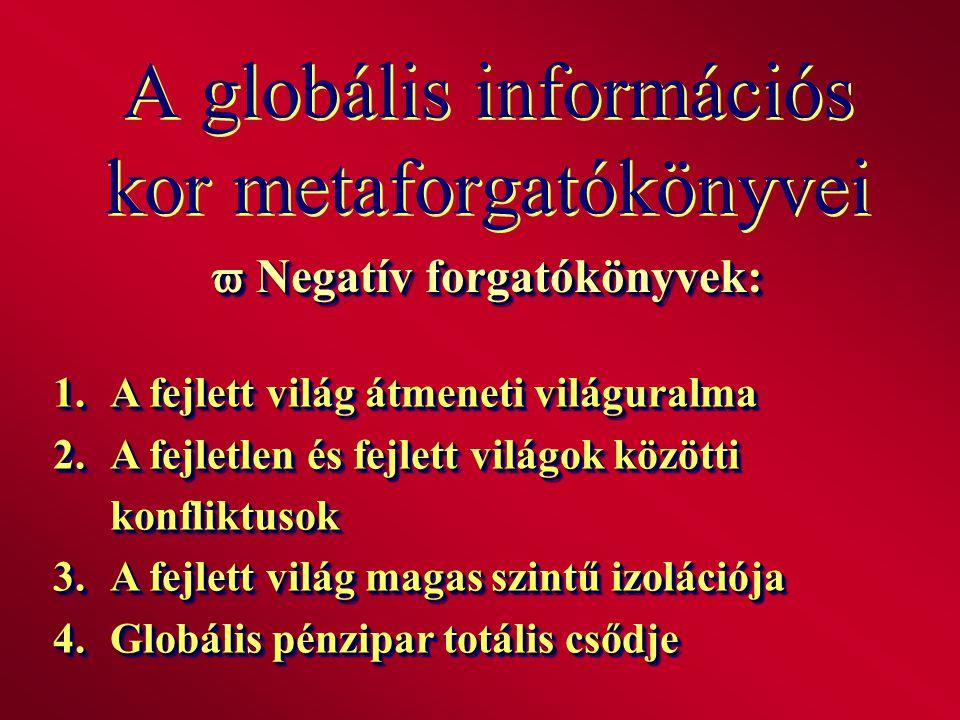 A globális információs kor metaforgatókönyvei  Negatív forgatókönyvek: 1.A fejlett világ átmeneti világuralma 2.A fejletlen és fejlett világok között