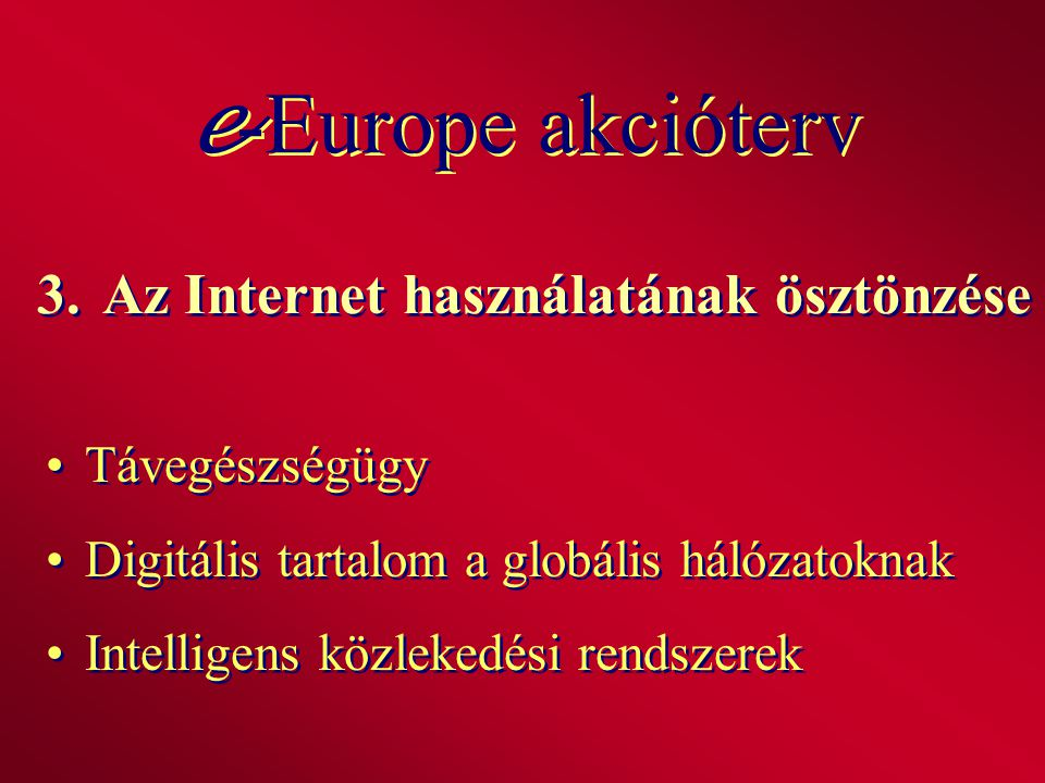 3.Az Internet használatának ösztönzése Távegészségügy Digitális tartalom a globális hálózatoknak Intelligens közlekedési rendszerek Távegészségügy Dig