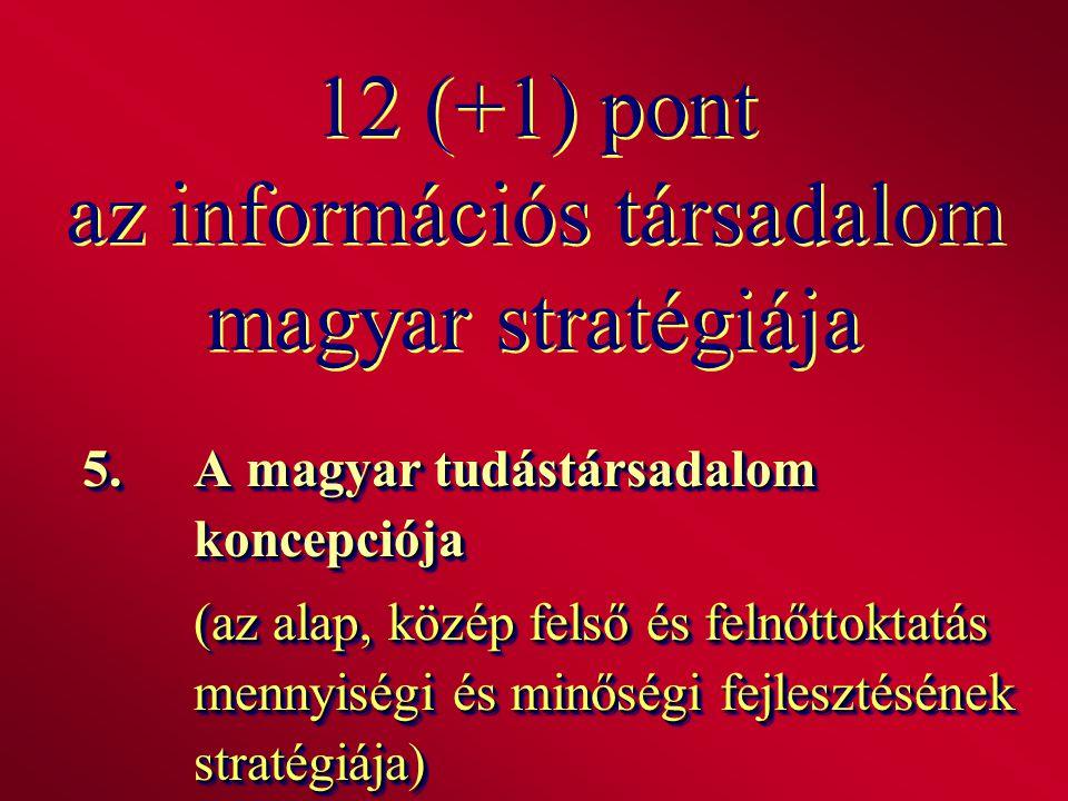 12 (+1) pont az információs társadalom magyar stratégiája 5.A magyar tudástársadalom koncepciója (az alap, közép felső és felnőttoktatás mennyiségi és