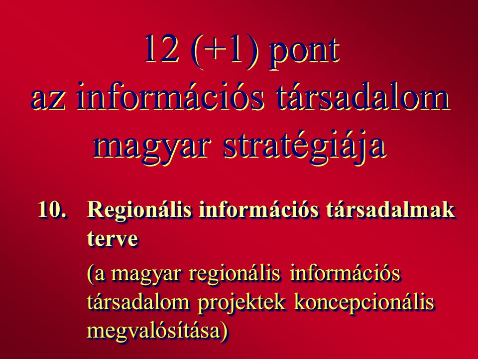 12 (+1) pont az információs társadalom magyar stratégiája 10.Regionális információs társadalmak terve (a magyar regionális információs társadalom proj