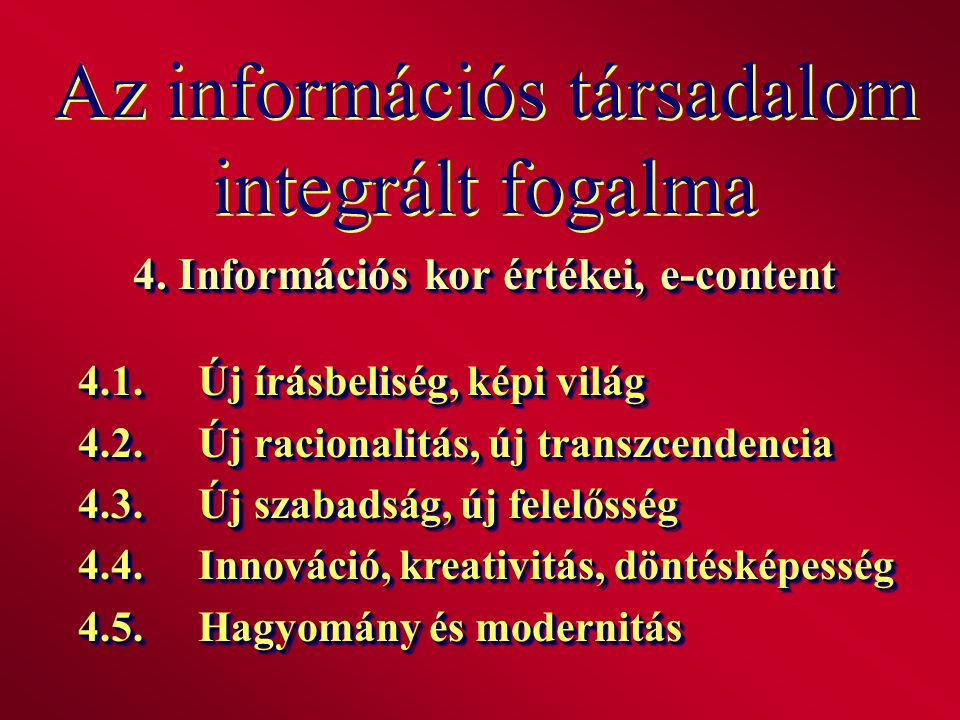 Az információs társadalom integrált fogalma 4. Információs kor értékei, e-content 4.1.Új írásbeliség, képi világ 4.2.Új racionalitás, új transzcendenc