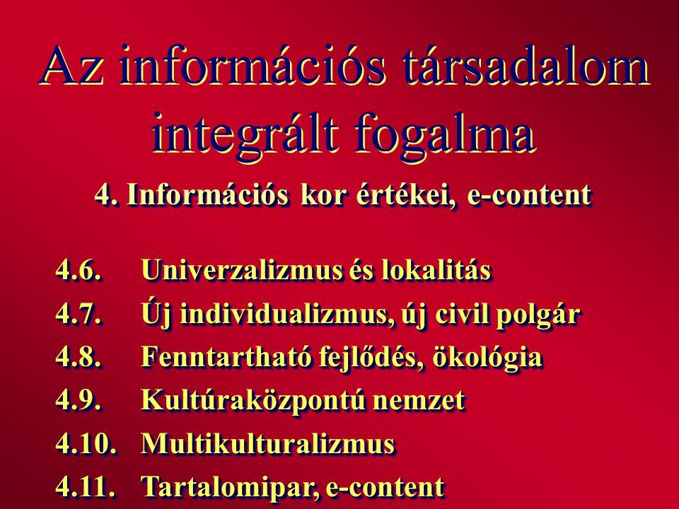 Az információs társadalom integrált fogalma 4. Információs kor értékei, e-content 4.6.Univerzalizmus és lokalitás 4.7.Új individualizmus, új civil pol