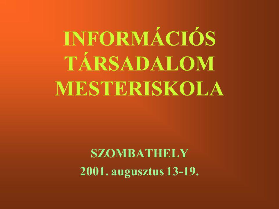 INFORMÁCIÓS TÁRSADALOM MESTERISKOLA SZOMBATHELY 2001. augusztus 13-19.