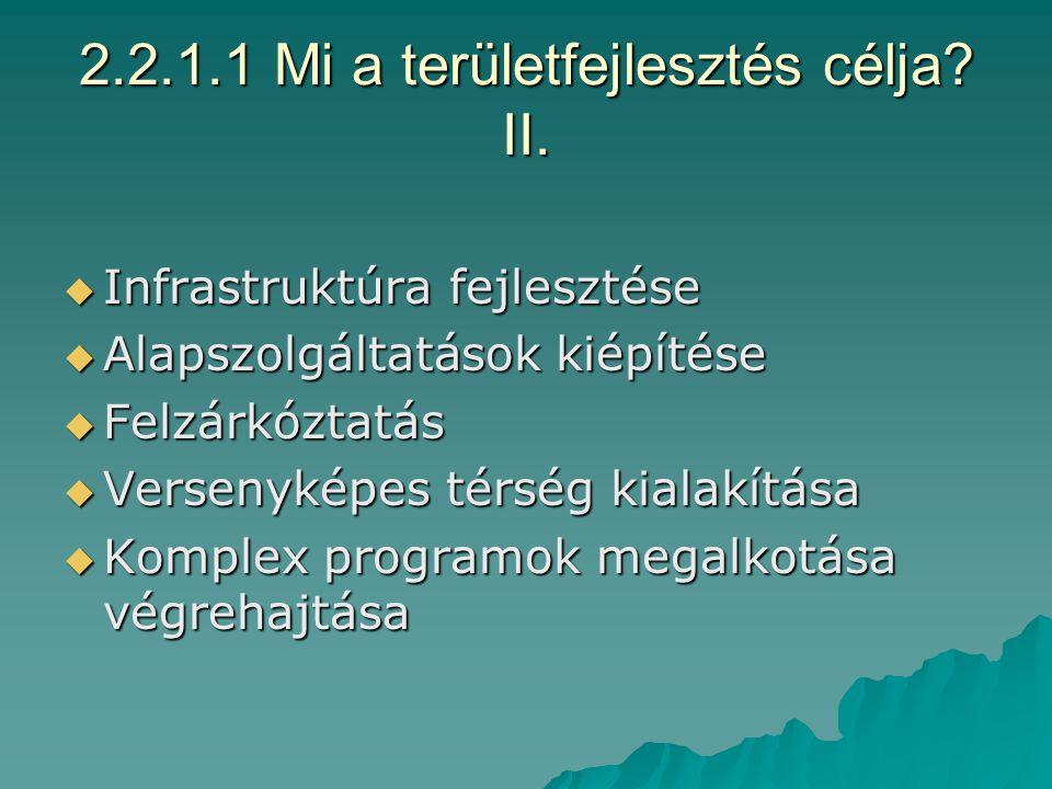 2.2.1 Területfejlesztés I. Mi a területfejlesztés célja