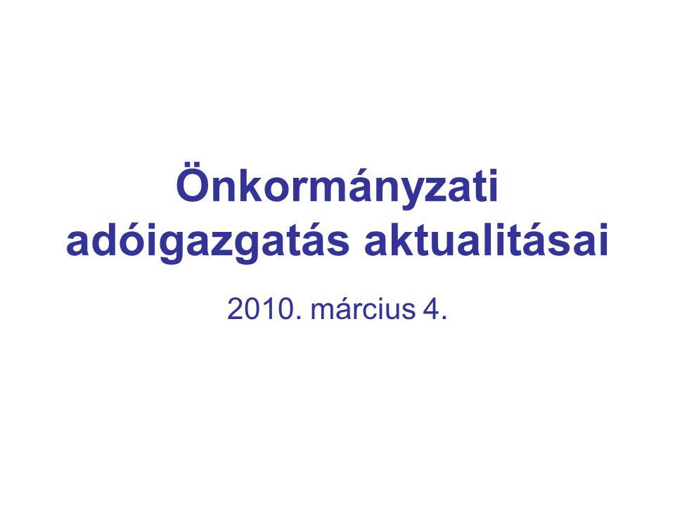 Önkormányzati adóigazgatás aktualitásai 2010. március 4.