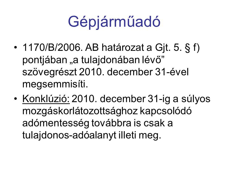 """Gépjárműadó 1170/B/2006. AB határozat a Gjt. 5. § f) pontjában """"a tulajdonában lévő"""" szövegrészt 2010. december 31-ével megsemmisíti. Konklúzió: 2010."""