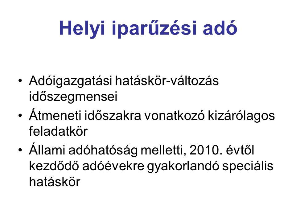 Helyi iparűzési adó Adóigazgatási hatáskör-változás időszegmensei Átmeneti időszakra vonatkozó kizárólagos feladatkör Állami adóhatóság melletti, 2010