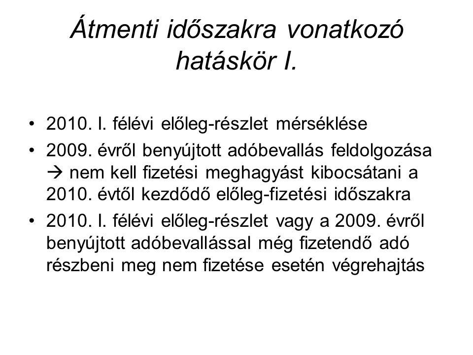 Átmenti időszakra vonatkozó hatáskör I. 2010. I. félévi előleg-részlet mérséklése 2009. évről benyújtott adóbevallás feldolgozása  nem kell fizetési
