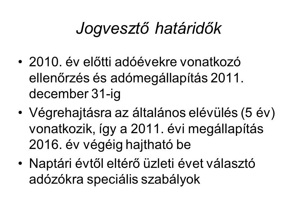 Jogvesztő határidők 2010. év előtti adóévekre vonatkozó ellenőrzés és adómegállapítás 2011. december 31-ig Végrehajtásra az általános elévülés (5 év)