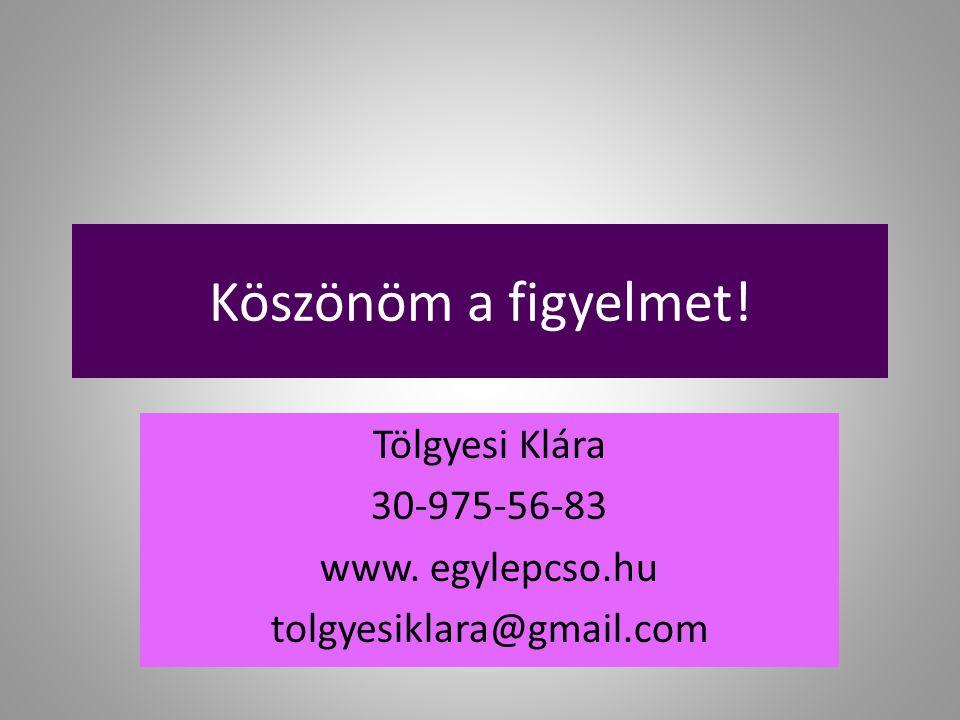 Köszönöm a figyelmet! Tölgyesi Klára 30-975-56-83 www. egylepcso.hu tolgyesiklara@gmail.com