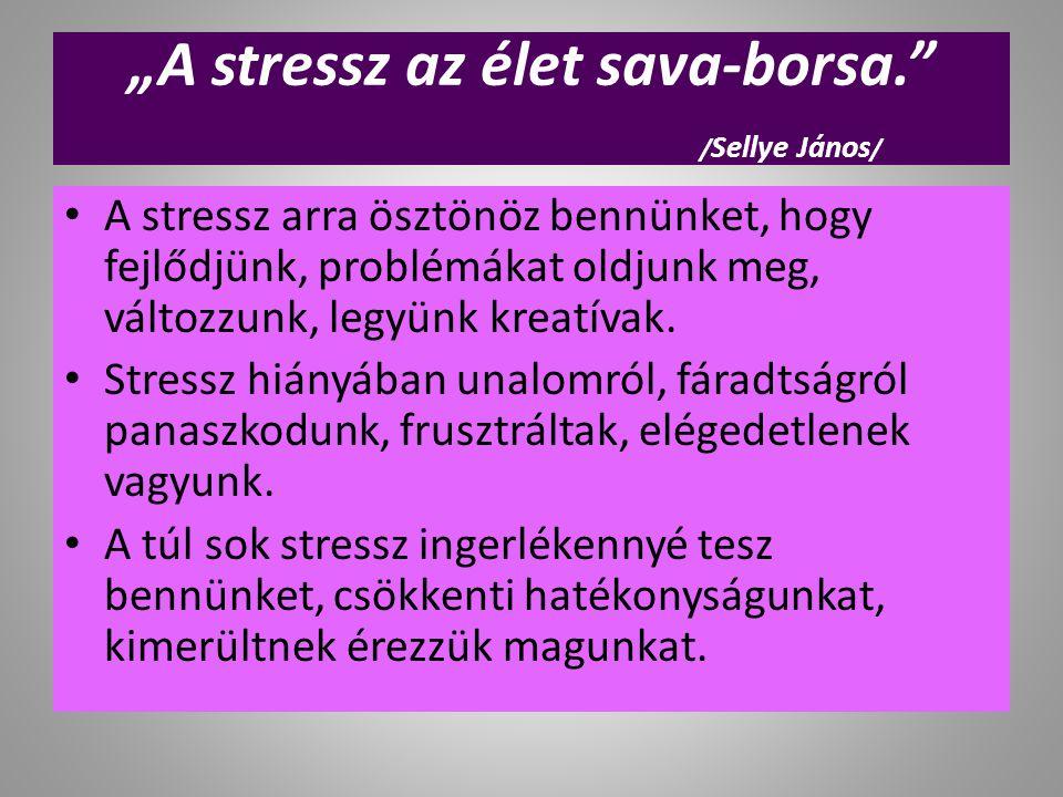 """""""A stressz az élet sava-borsa."""" / Sellye János / A stressz arra ösztönöz bennünket, hogy fejlődjünk, problémákat oldjunk meg, változzunk, legyünk krea"""