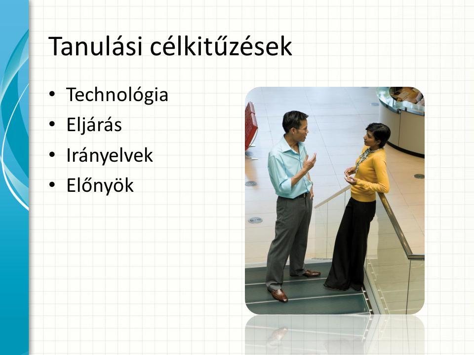 Tanulási célkitűzések Technológia Eljárás Irányelvek Előnyök