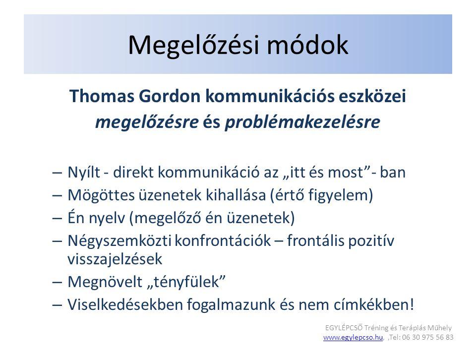 """Megelőzési módok Thomas Gordon kommunikációs eszközei megelőzésre és problémakezelésre – Nyílt - direkt kommunikáció az """"itt és most - ban – Mögöttes üzenetek kihallása (értő figyelem) – Én nyelv (megelőző én üzenetek) – Négyszemközti konfrontációk – frontális pozitív visszajelzések – Megnövelt """"tényfülek – Viselkedésekben fogalmazunk és nem címkékben."""
