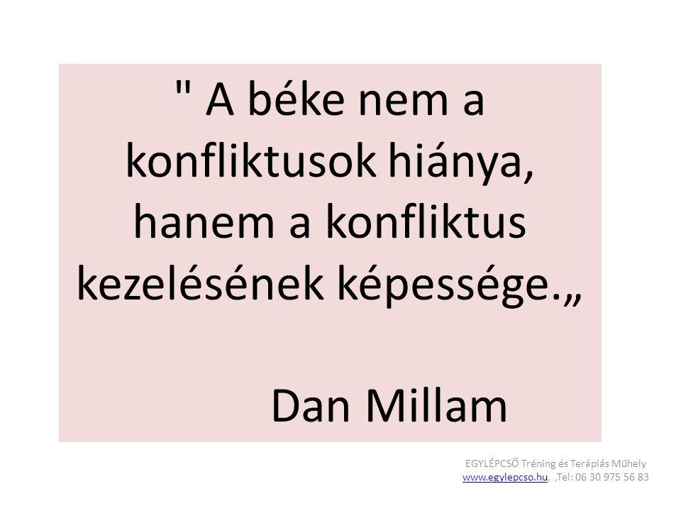 """A béke nem a konfliktusok hiánya, hanem a konfliktus kezelésének képessége."""" Dan Millam EGYLÉPCSŐ Tréning és Terápiás Műhely www.egylepcso.huwww.egylepcso.hu,,Tel: 06 30 975 56 83"""