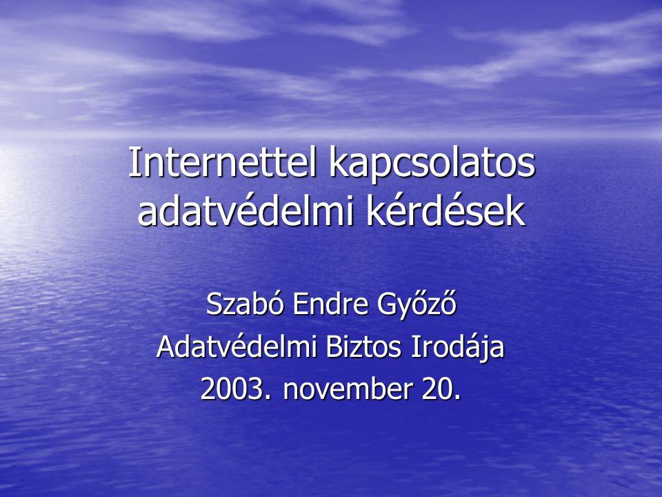 Internettel kapcsolatos adatvédelmi kérdések Szabó Endre Győző Adatvédelmi Biztos Irodája 2003.