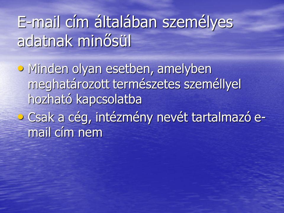 E-mail cím általában személyes adatnak minősül Minden olyan esetben, amelyben meghatározott természetes személlyel hozható kapcsolatba Minden olyan esetben, amelyben meghatározott természetes személlyel hozható kapcsolatba Csak a cég, intézmény nevét tartalmazó e- mail cím nem Csak a cég, intézmény nevét tartalmazó e- mail cím nem