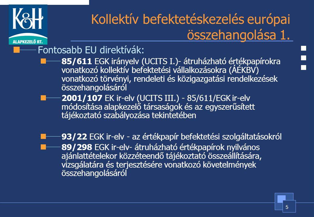 5 Kollektív befektetéskezelés európai összehangolása 1. Fontosabb EU direktívák: 85/611 EGK irányelv (UCITS I.)- átruházható értékpapírokra vonatkozó