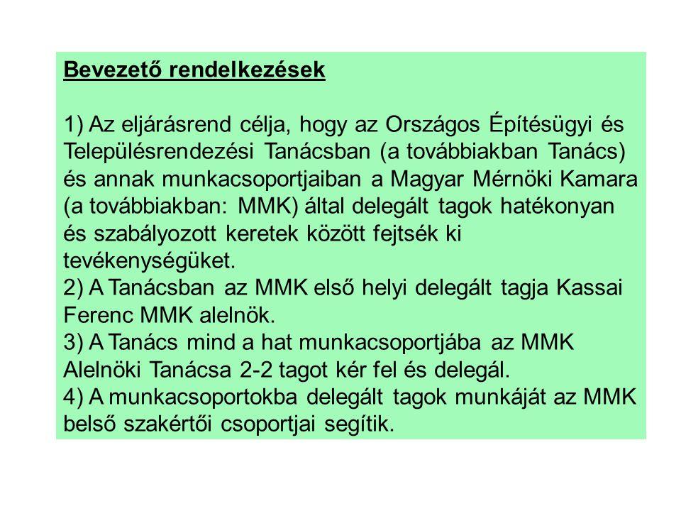 Bevezető rendelkezések 1) Az eljárásrend célja, hogy az Országos Építésügyi és Településrendezési Tanácsban (a továbbiakban Tanács) és annak munkacsoportjaiban a Magyar Mérnöki Kamara (a továbbiakban: MMK) által delegált tagok hatékonyan és szabályozott keretek között fejtsék ki tevékenységüket.