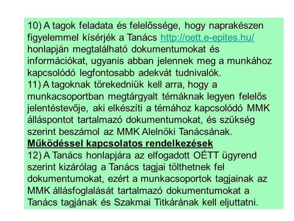 10) A tagok feladata és felelőssége, hogy naprakészen figyelemmel kísérjék a Tanács http://oett.e-epites.hu/ honlapján megtalálható dokumentumokat és
