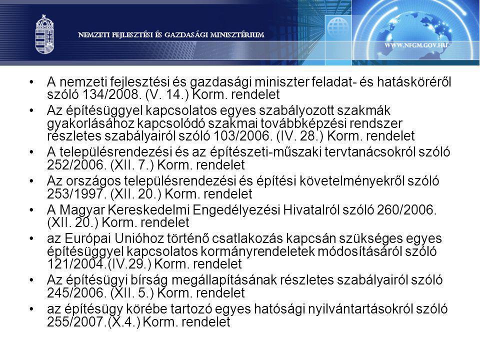 A nemzeti fejlesztési és gazdasági miniszter feladat- és hatásköréről szóló 134/2008. (V. 14.) Korm. rendelet Az építésüggyel kapcsolatos egyes szabál