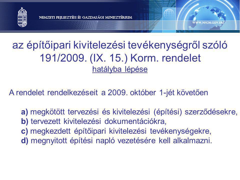 A rendelet rendelkezéseit a 2009. október 1-jét követően a) megkötött tervezési és kivitelezési (építési) szerződésekre, b) tervezett kivitelezési dok