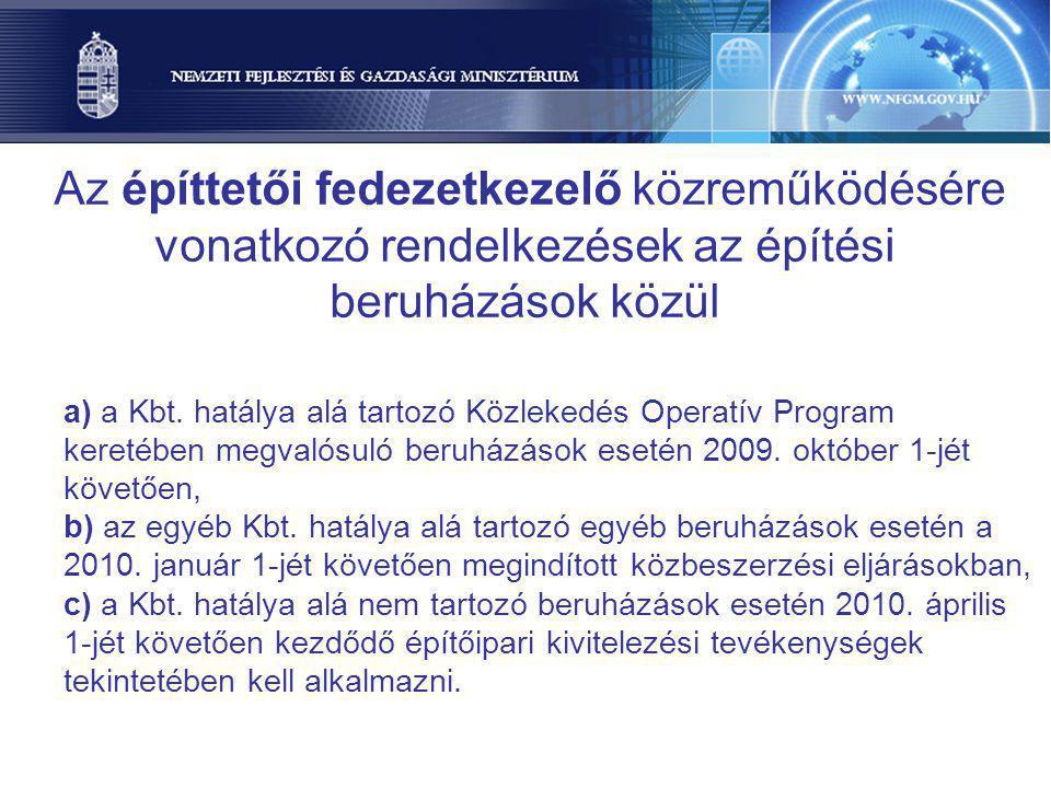 Az építtetői fedezetkezelő közreműködésére vonatkozó rendelkezések az építési beruházások közül a) a Kbt. hatálya alá tartozó Közlekedés Operatív Prog