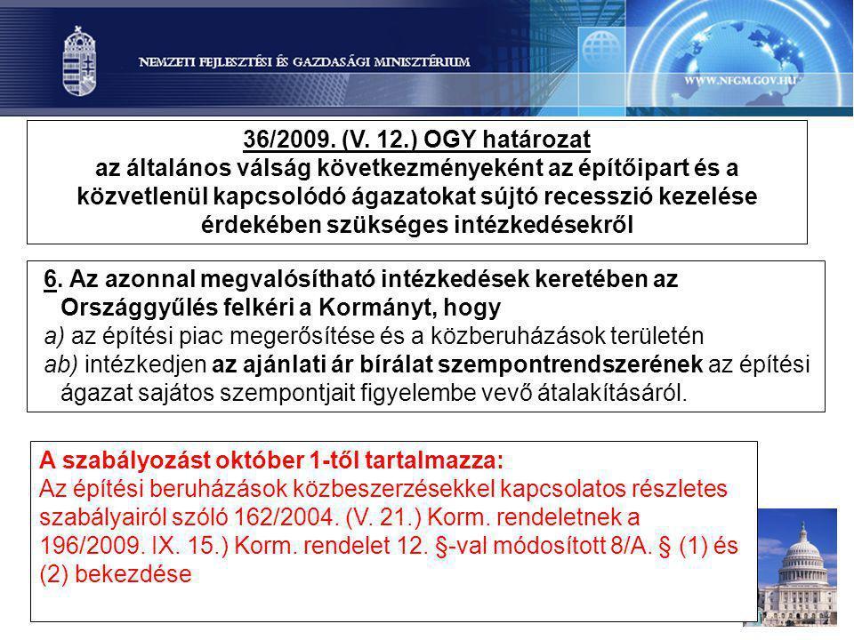 6. Az azonnal megvalósítható intézkedések keretében az Országgyűlés felkéri a Kormányt, hogy a) az építési piac megerősítése és a közberuházások terül