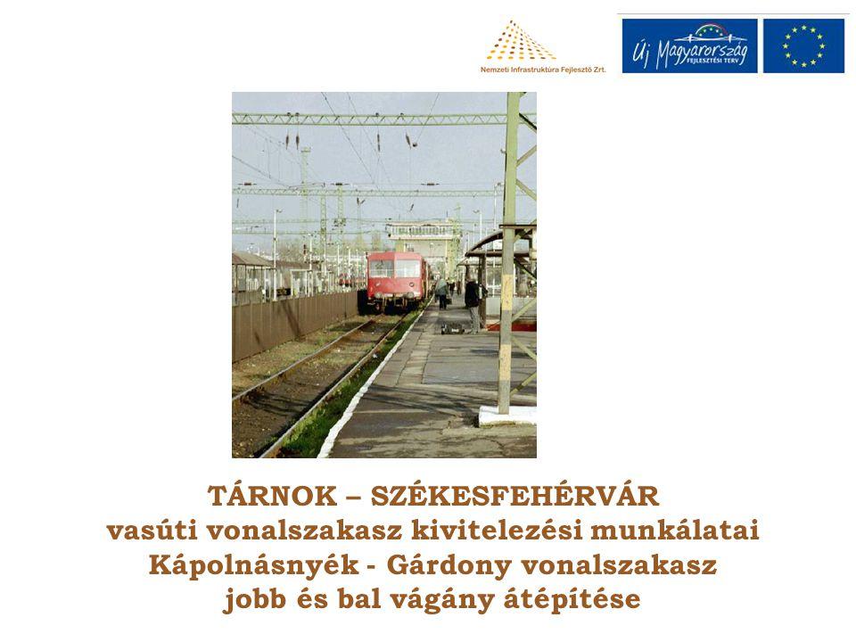 TÁRNOK – SZÉKESFEHÉRVÁR vasúti vonalszakasz kivitelezési munkálatai Kápolnásnyék - Gárdony vonalszakasz jobb és bal vágány átépítése