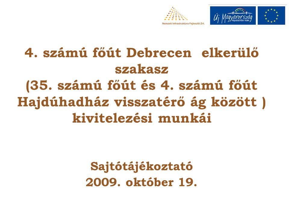 4. számú főút Debrecen elkerülő szakasz (35. számú főút és 4. számú főút Hajdúhadház visszatérő ág között ) kivitelezési munkái Sajtótájékoztató 2009.